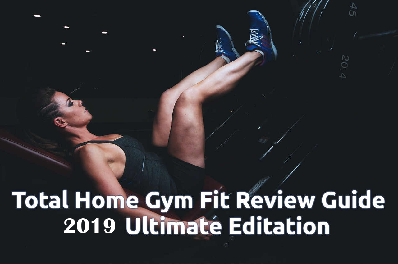 Total Home Gym Fit Review 2019